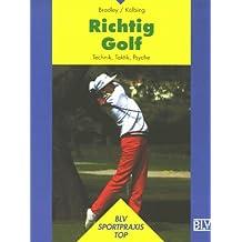 Richtig Golf. Technik, Taktik, Psyche