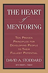 The Heart of Mentoring: Ten Proven Principles for Developing People to Their Fullest Potential by David Stoddard (2009-04-15)