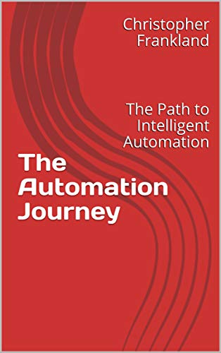 The Automation Journey: The Path to Intelligent Automation (English Edition)