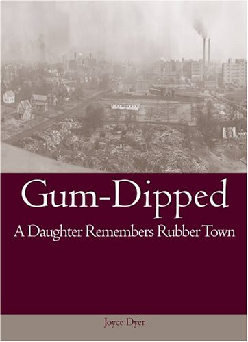Gum-Dipped: A Daughter Remembers Rubber Town (Ohio History and Culture)