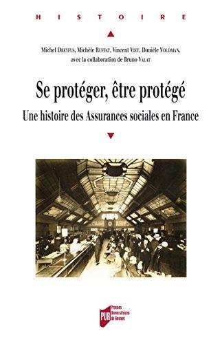 Se protéger, être protégé: Une histoire des assurances sociales en France