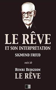 Le rêve et son interprétation (suivi de Henri Bergson : Le Rêve) par Sigmund Freud