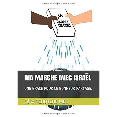 MA MARCHE AVEC ISRAËL: UNE GRACE POUR LE BONHEUR PARTAGE.