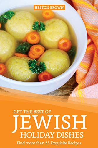Get the Best of Jewish Holiday Dishes: Find more than 25 Exquisite Recipes (English Edition)