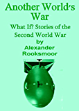 Another World's War: What If? Stories of the Second World War