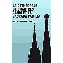 La cathédrale de Chartres, Gaudí et la Sagrada Família (French Edition)