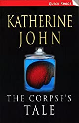 The Corpse's Tale (Quick Reads) by Katherine John (2006-05-11)
