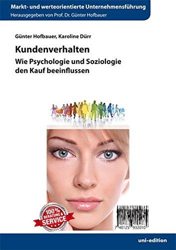 Kundenverhalten: Wie Psychologie und Soziologie den Kauf beeinflussen (Markt- und werteorientierte Unternehmensführung)