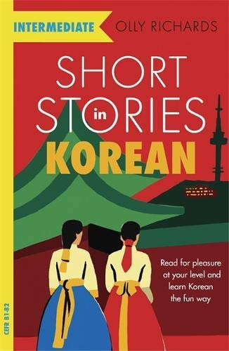 Short Stories in Korean for Intermediate Learners: Read for pleasure at your level, expand your vocabulary and learn Korean the fun way! (Foreign Language Graded Reader Series) (English Edition)