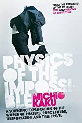 Physics of the Impossible: A Scientific Exploration of the World of Phasers, Force Fields, Teleportation and Time Travel by Michio Kaku (2008-04-03)