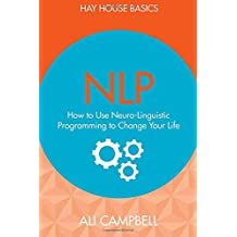 Nlp: How to Use Neuro-Linguistic Programming to Change Your Life (Hay House Basics)