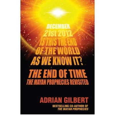Portada del libro [( The End of Time: The Mayan Prophecies Revisited )] [by: Adrian D. Gilbert] [Sep-2006]