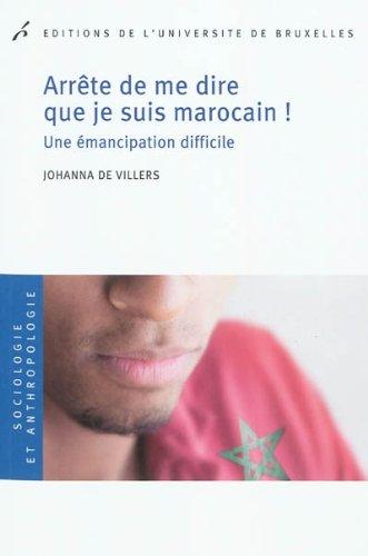 Arrête de me dire que je suis marocain ! : Une émancipation difficile