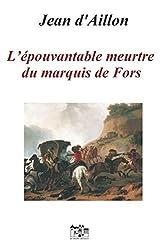 L'ÉPOUVANTABLE MEURTRE DU MARQUIS DE FORS: Les enquêtes de Louis Fronsac