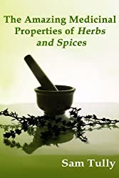 The Amazing Medicinal Properties of Herbs and Spices (English Edition)