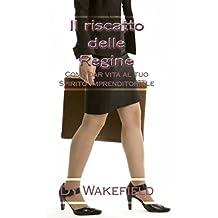Il riscatto delle regine: come dar vita al tuo spirito imprenditoriale (Italian Edition)