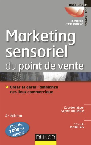 Le marketing sensoriel du point de vente - 4e d. : Crer et grer l'ambiance des lieux commerciaux (Marketing - Communication)