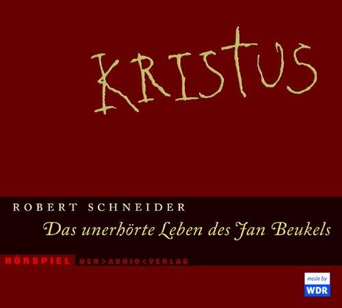 Kristus - das unerhörte Leben des Jan Beukels (Robert Schneider) WDR 2005