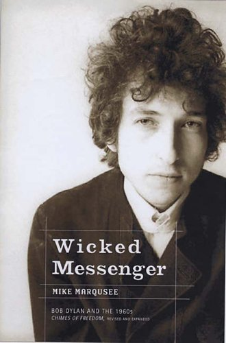 WICKED MESSENGER : Bob Dylan and the 1960s Chimes of Freedom