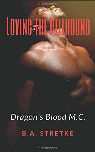 Loving The Hellhound: Dragon's Blood M.C. Book 3