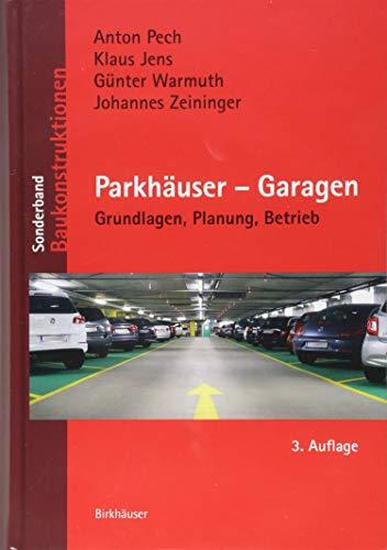 Parkhäuser - Garagen: Grundlagen, Planung, Betrieb (Baukonstruktionen)