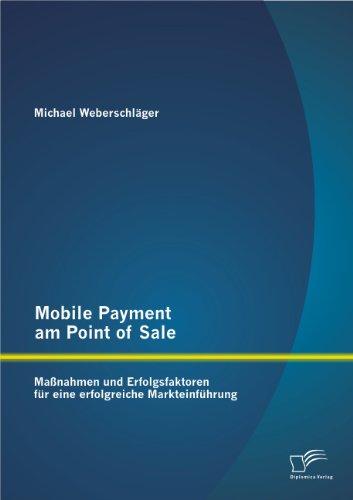Mobile Payment am Point of Sale: Maßnahmen und Erfolgsfaktoren für eine erfolgreiche Markteinführung