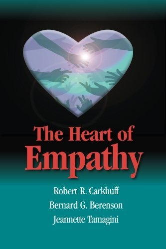 The Heart of Empathy by Robert R Carkhuff (2014-06-12)