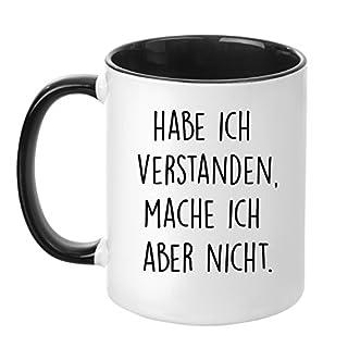 Tasse mit Spruch - Habe ich verstanden. Mache ich Aber Nicht - beidseitig Bedruckt - Teetasse - Kaffeetasse - lustig - Arbeit - Büro - Chef