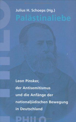 Palästinaliebe: Leon Pinsker, der Antisemitismus und die Anfänge der nationaljüdischen Bewegung in Deutschland (Studien zur Geistesgeschichte, Band 29)