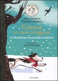Fulmine, un cane coraggioso. La Resistenza raccontata ai bambini. Ediz. illustrata