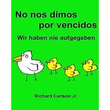 No nos dimos por vencidos Wir haben nie aufgegeben : Libro infantil ilustrado Español (España)-Alemán (Edición bilingüe) (www.rich.center) - 9781539702559