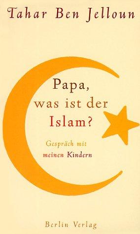 Papa, was ist der Islam?: Gespräch mit meinen Kindern
