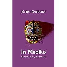 In Mexiko: Reise in ein magisches Land