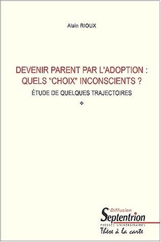 Devenir parent par l'adoption : quelschoix inconscients ? Etudes de quelques trajectoires
