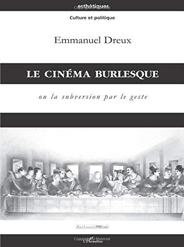 Cinema Burlesque Ou la Subversion par le Geste (Le) par Emmanuel Dreux