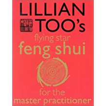 Lillian Too's Flying Star Feng Shui for the Master Practitioner: The Ultimate Guide to Advanced Practice Feng Shui: Stage II with Cards (Lillian Too's Feng Shui in Small Doses)