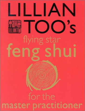 Lillian Too's Flying Star: Feng Shui for the Master Practitioner