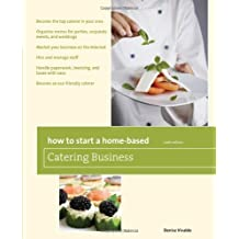 How to Start a Home-Based Catering Business, 6th (Home-Based Business Series)