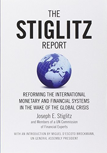 The Stiglitz Report: Reforming the International Monetary and Financial Systems in the Wake of the Global Crisis by Joseph E. Stiglitz (2010-04-27)