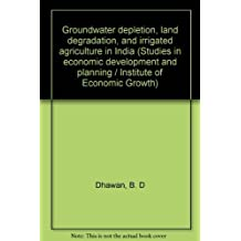Groundwater Depletion, Land Degradation and Irrigated Agriculture in India