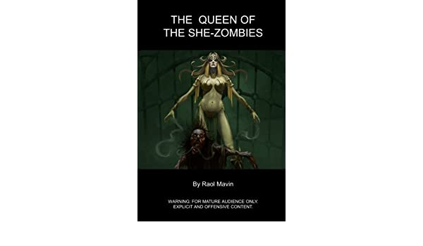 the queen of the she zombies warning for mature audience only
