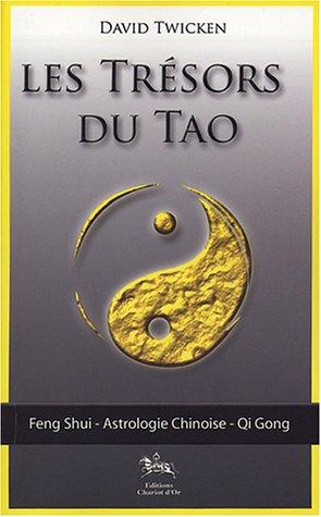 Les trésors du Tao : Feng Shui, L'astrologie chinoise, Le Qi Gong spirituel