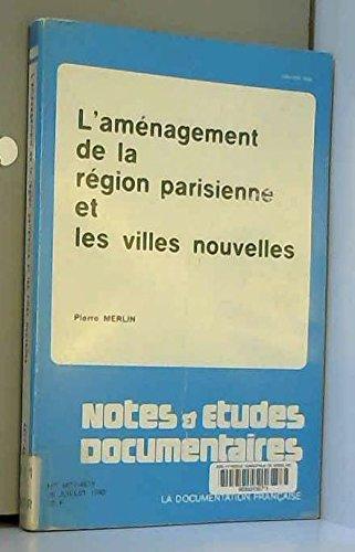 L'Aménagement de la Région parisienne et les villes nouvelles (Notes et études documentaires) par Pierre Merlin