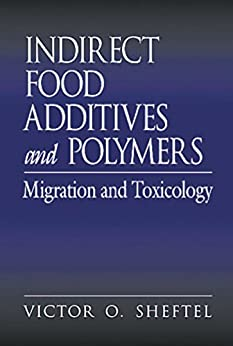 Victor O. Sheftel - Indirect Food Additives and Polymers: Migration and Toxicology