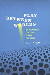 [(Play Between Worlds: Exploring Online Game Culture )] [Author: T. L. Taylor] [Apr-2006]