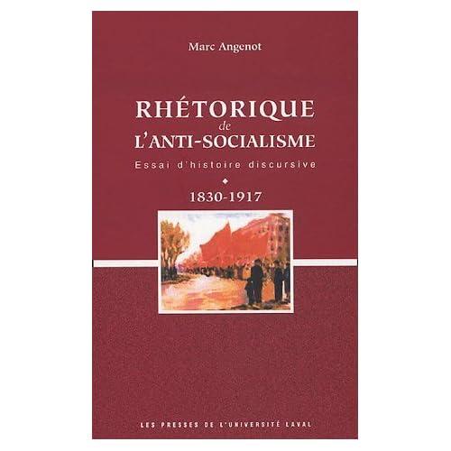 Rhétorique de l'anti-socialisme : Essai d'histoire discursive 1830-1917 de Marc Angenot (28 février 2005) Broché