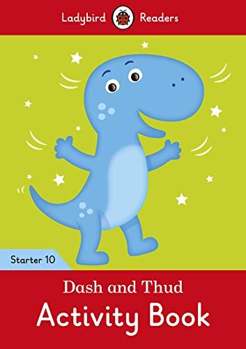 Dash and Thud Activity Book - Ladybird Readers Starter Level 10 (Ladybird Readers Start/10)