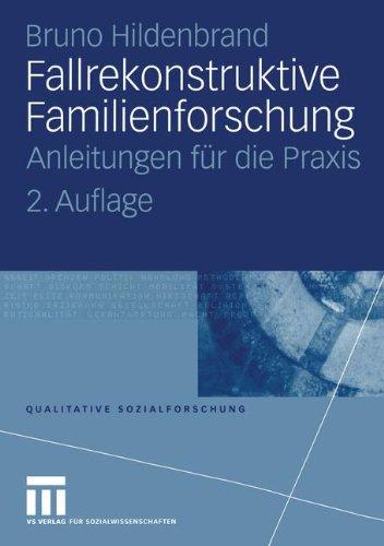 Fallrekonstruktive Familienforschung: Anleitungen für die Praxis (Qualitative Sozialforschung, Band 6)