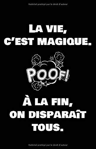 La Vie, C'est Magique. À La Fin, On Disparaît Tous.: Carnet De Notes -108 Pages Avec Papier Ligné Petit Format A5 -Couverture Souple - Blanc Sur Noir