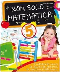 Non solo matematica. Per la 5ª classe elementare